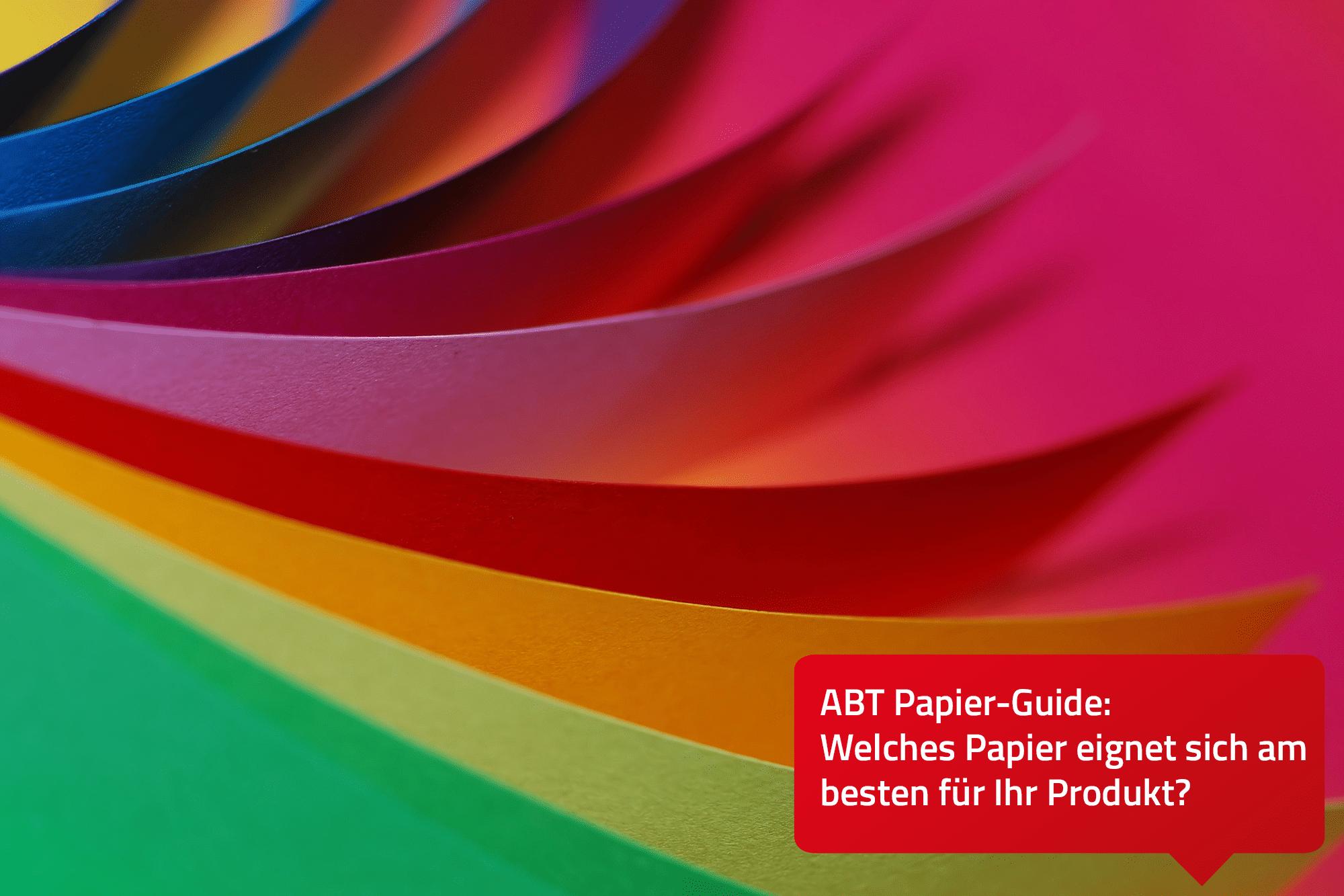 Unser ABT Papier-Guide: Welches Papier eignet sich am besten für Ihr Produkt?